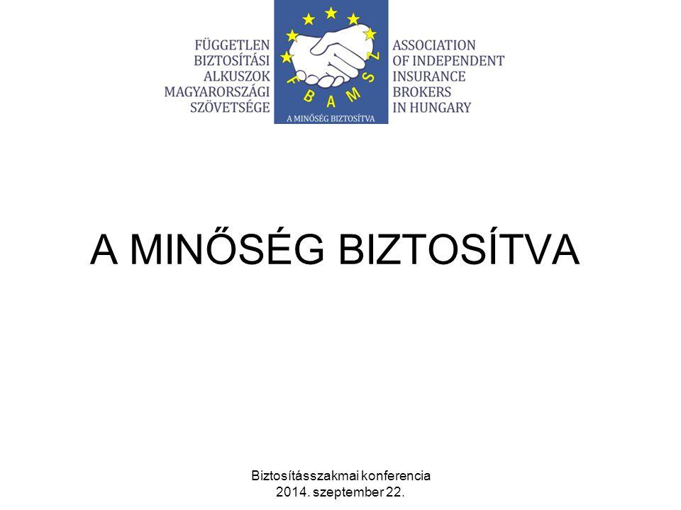 A MINŐSÉG BIZTOSÍTVA Biztosításszakmai konferencia 2014. szeptember 22.