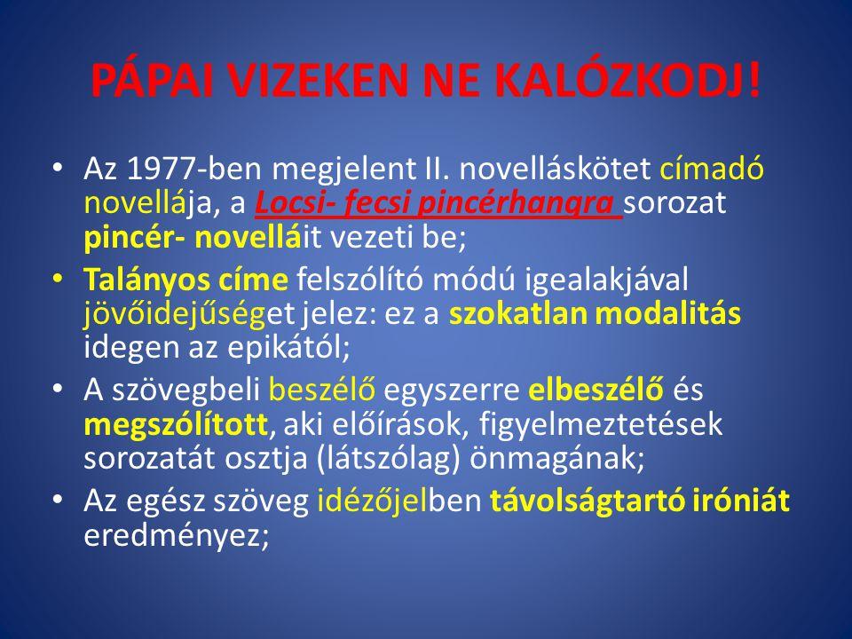 PÁPAI VIZEKEN NE KALÓZKODJ! Az 1977-ben megjelent II. novelláskötet címadó novellája, a Locsi- fecsi pincérhangra sorozat pincér- novelláit vezeti be;