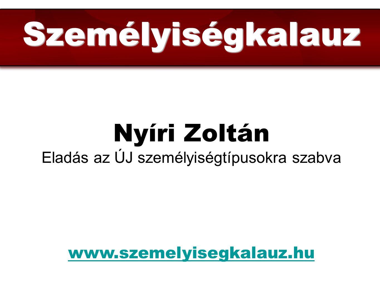 Személyiségkalauz Nyíri Zoltán Eladás az ÚJ személyiségtípusokra szabva www.szemelyisegkalauz.hu