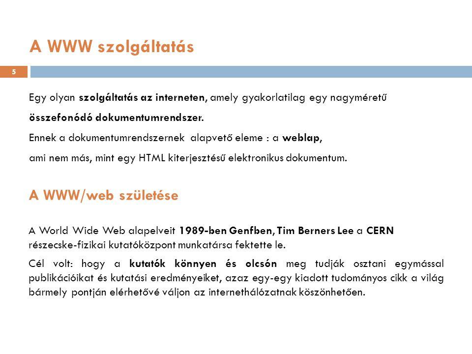 A WWW szolgáltatás Egy olyan szolgáltatás az interneten, amely gyakorlatilag egy nagyméretű összefonódó dokumentumrendszer. Ennek a dokumentumrendszer