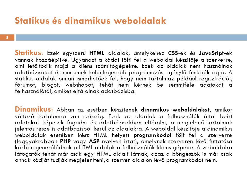 Statikus és dinamikus weboldalak Statikus : Ezek egyszerű HTML oldalak, amelykehez CSS-ek és JavaSript-ek vannak hozzáépítve. Ugyanazt a kódot tölti f