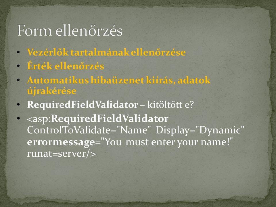 Vezérlők tartalmának ellenőrzése Érték ellenőrzés Automatikus hibaüzenet kiírás, adatok újrakérése RequiredFieldValidator – kitöltött e