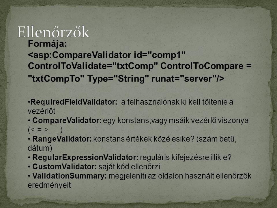 Formája: RequiredFieldValidator: a felhasználónak ki kell töltenie a vezérlőt CompareValidator: egy konstans,vagy msáik vezérlő viszonya (, …) RangeValidator: konstans értékek közé esike.