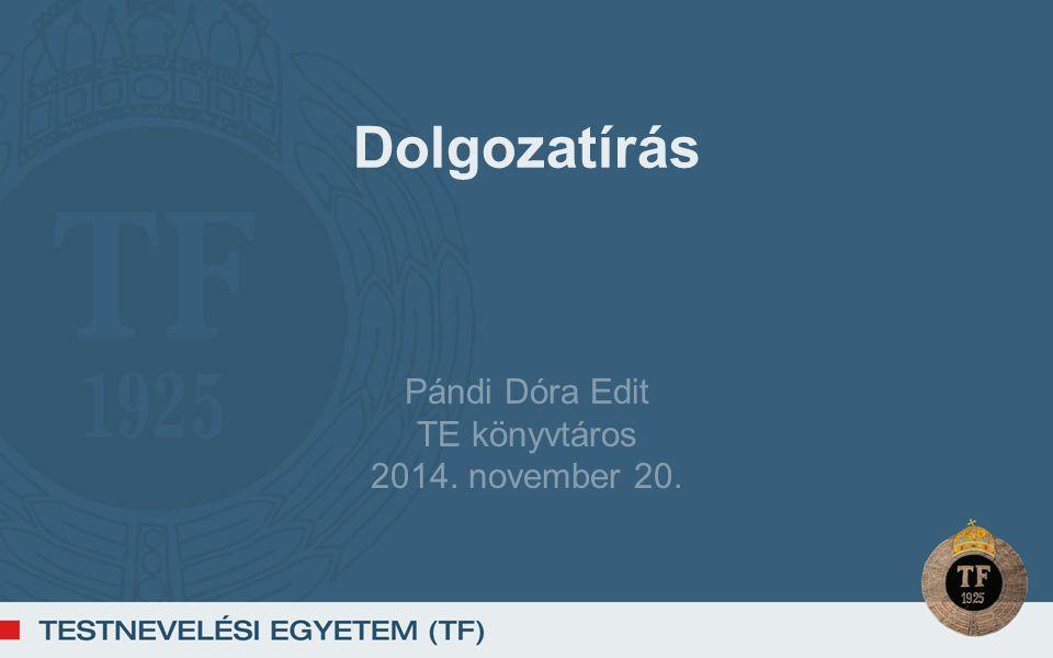 Dolgozatírás Pándi Dóra Edit TE könyvtáros 2014. november 20.