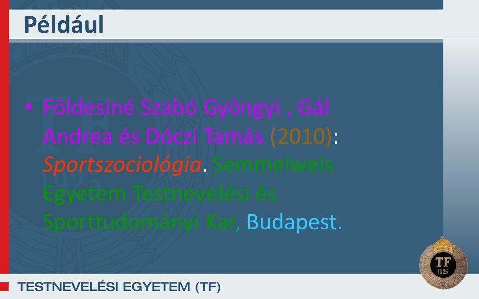 Például Földesiné Szabó Gyöngyi, Gál Andrea és Dóczi Tamás (2010): Sportszociológia. Semmelweis Egyetem Testnevelési és Sporttudományi Kar, Budapest.