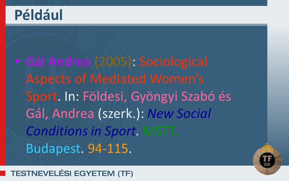 Például Gál Andrea (2005): Sociological Aspects of Mediated Women's Sport. In: Földesi, Gyöngyi Szabó és Gál, Andrea (szerk.): New Social Conditions i