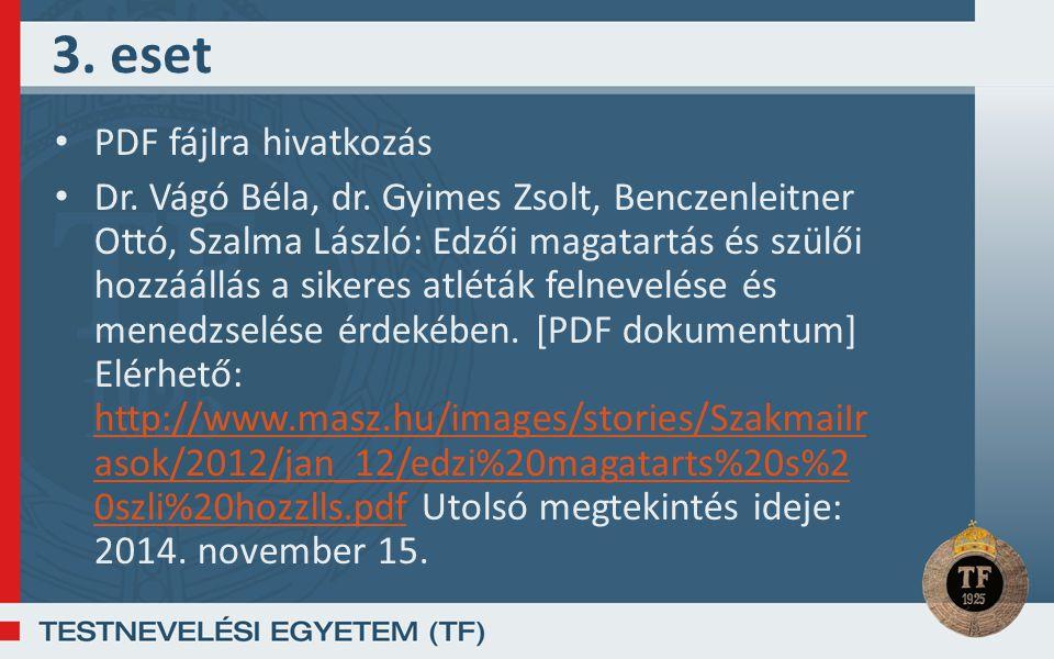 3. eset PDF fájlra hivatkozás Dr. Vágó Béla, dr. Gyimes Zsolt, Benczenleitner Ottó, Szalma László: Edzői magatartás és szülői hozzáállás a sikeres atl