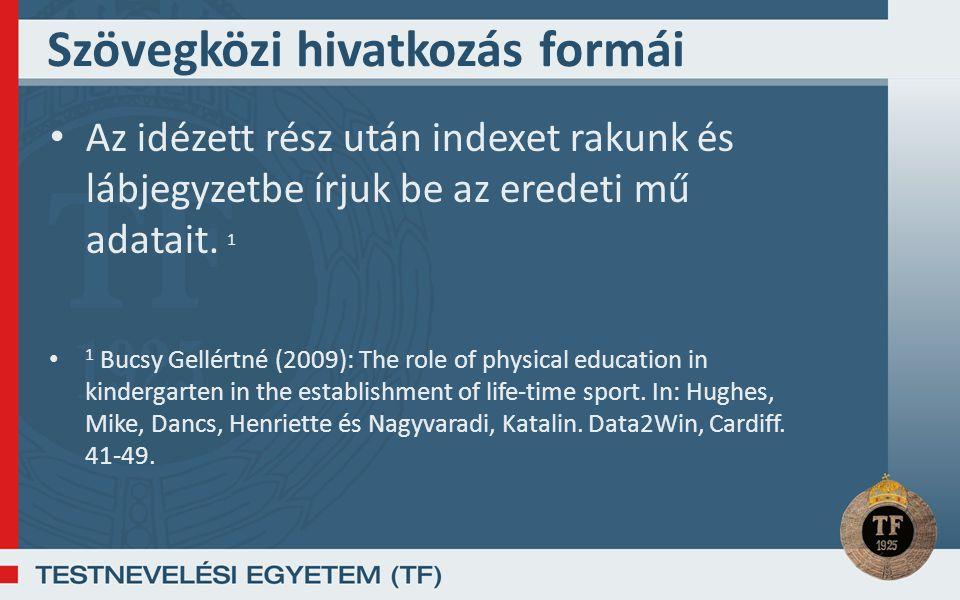 Szövegközi hivatkozás formái Az idézett rész után indexet rakunk és lábjegyzetbe írjuk be az eredeti mű adatait. 1 1 Bucsy Gellértné (2009): The role