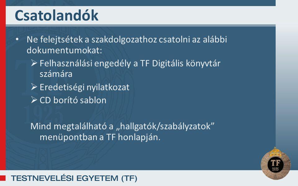 Csatolandók Ne felejtsétek a szakdolgozathoz csatolni az alábbi dokumentumokat:  Felhasználási engedély a TF Digitális könyvtár számára  Eredetiségi