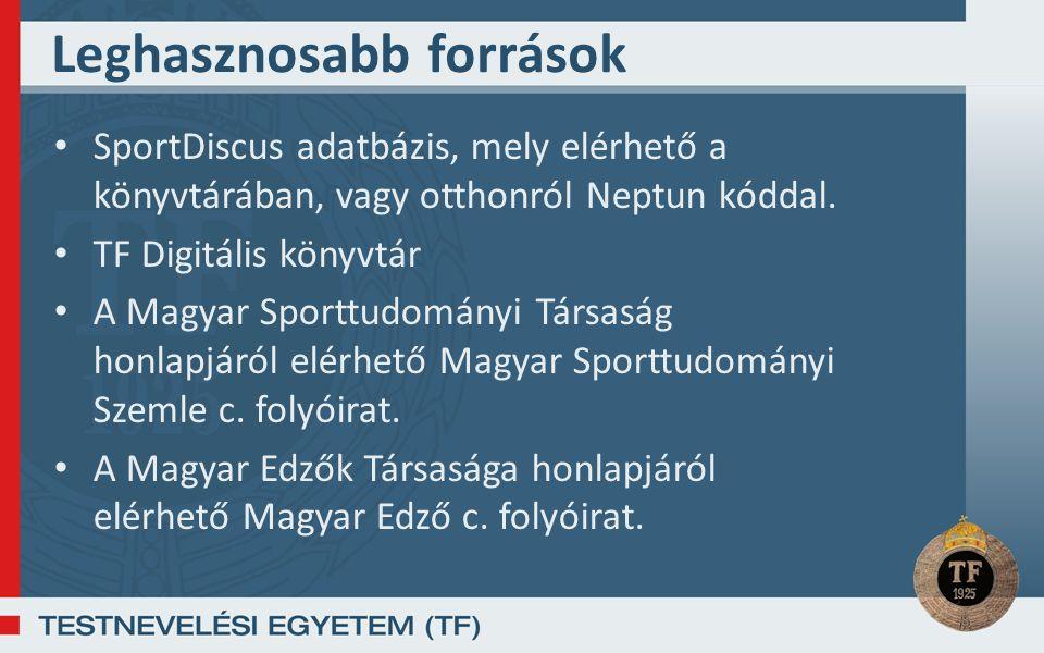 Leghasznosabb források SportDiscus adatbázis, mely elérhető a könyvtárában, vagy otthonról Neptun kóddal. TF Digitális könyvtár A Magyar Sporttudomány