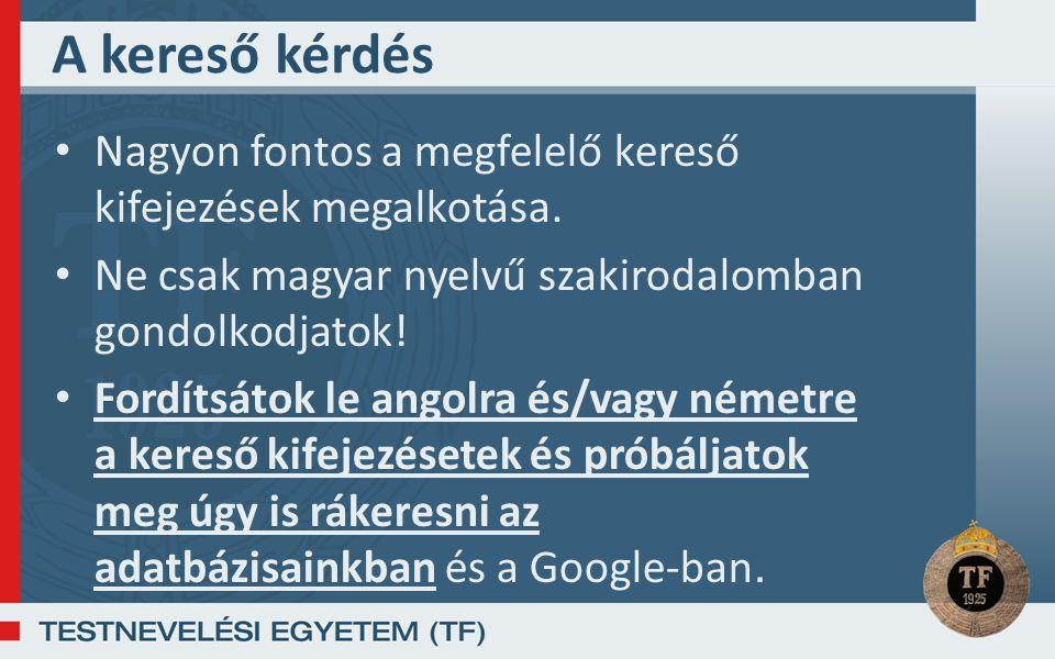 A kereső kérdés Nagyon fontos a megfelelő kereső kifejezések megalkotása. Ne csak magyar nyelvű szakirodalomban gondolkodjatok! Fordítsátok le angolra