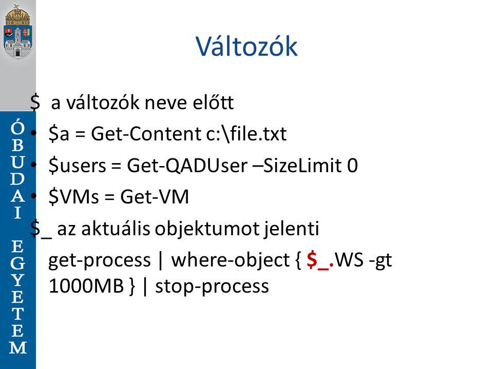 Változók $ a változók neve előtt $a = Get-Content c:\file.txt $users = Get-QADUser –SizeLimit 0 $VMs = Get-VM $_ az aktuális objektumot jelenti get-pr