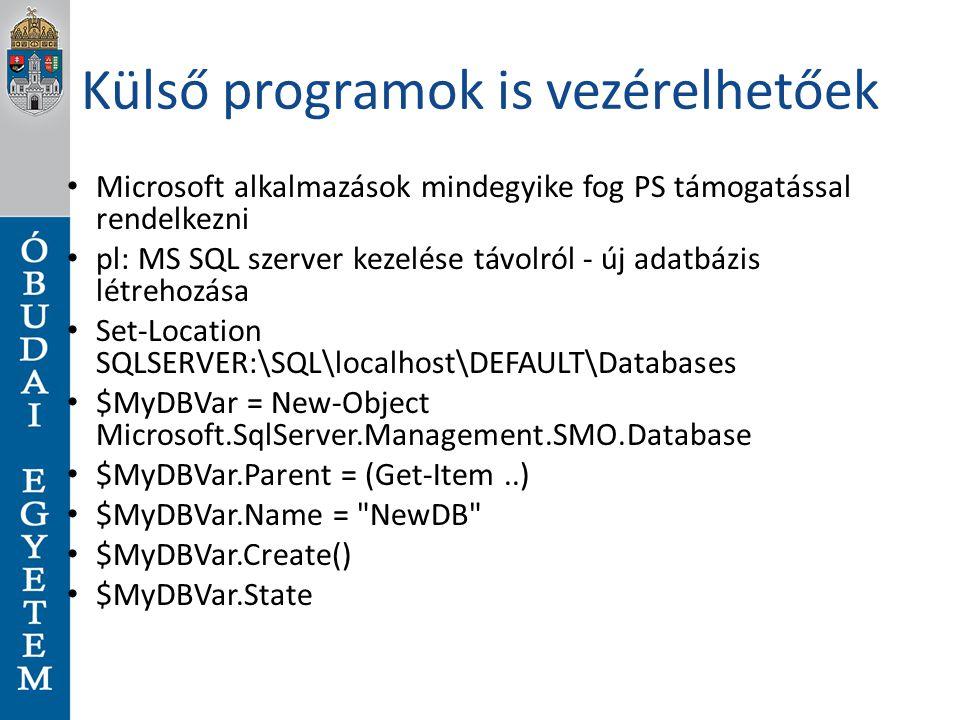 Külső programok is vezérelhetőek Microsoft alkalmazások mindegyike fog PS támogatással rendelkezni pl: MS SQL szerver kezelése távolról - új adatbázis