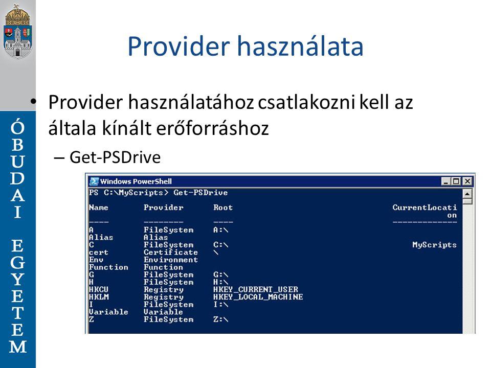 Provider használata Provider használatához csatlakozni kell az általa kínált erőforráshoz – Get-PSDrive
