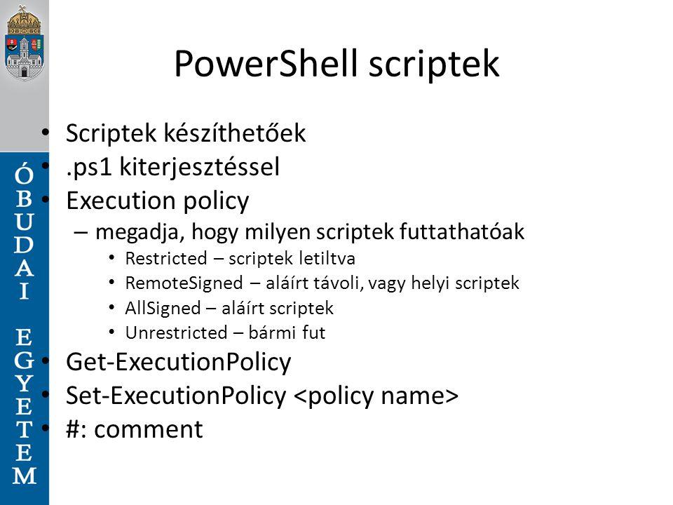 PowerShell scriptek Scriptek készíthetőek.ps1 kiterjesztéssel Execution policy – megadja, hogy milyen scriptek futtathatóak Restricted – scriptek leti