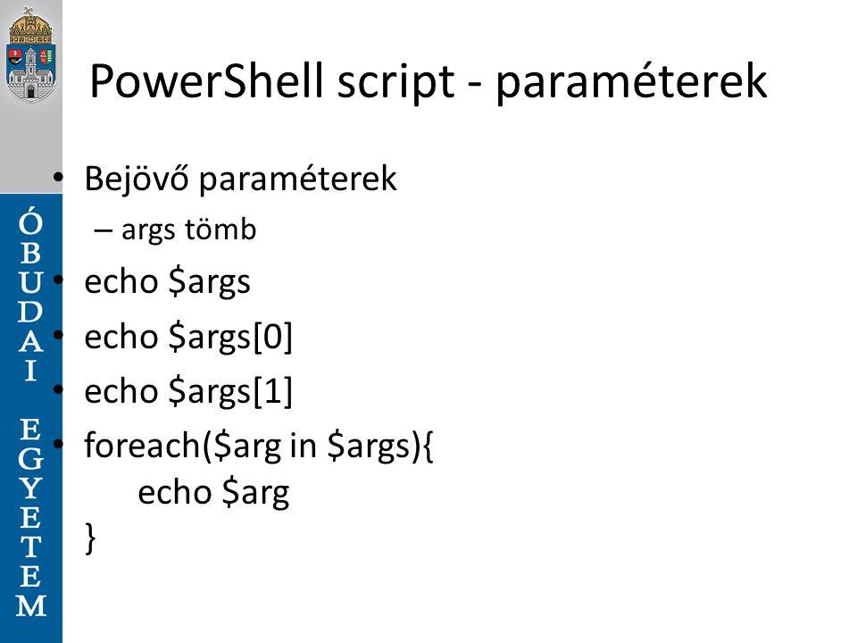 PowerShell script - paraméterek Bejövő paraméterek – args tömb echo $args echo $args[0] echo $args[1] foreach($arg in $args){ echo $arg }