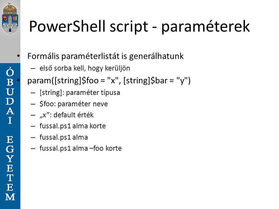 PowerShell script - paraméterek Formális paraméterlistát is generálhatunk – első sorba kell, hogy kerüljön param([string]$foo =