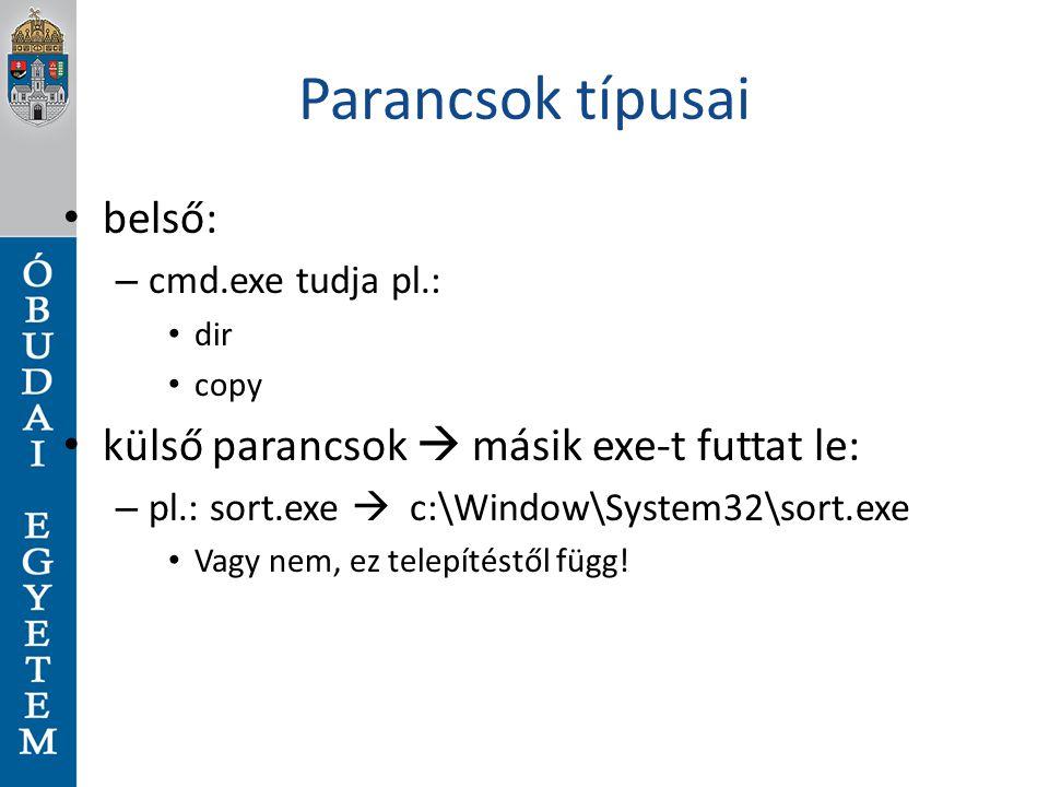 Parancsok típusai belső: – cmd.exe tudja pl.: dir copy külső parancsok  másik exe-t futtat le: – pl.: sort.exe  c:\Window\System32\sort.exe Vagy nem