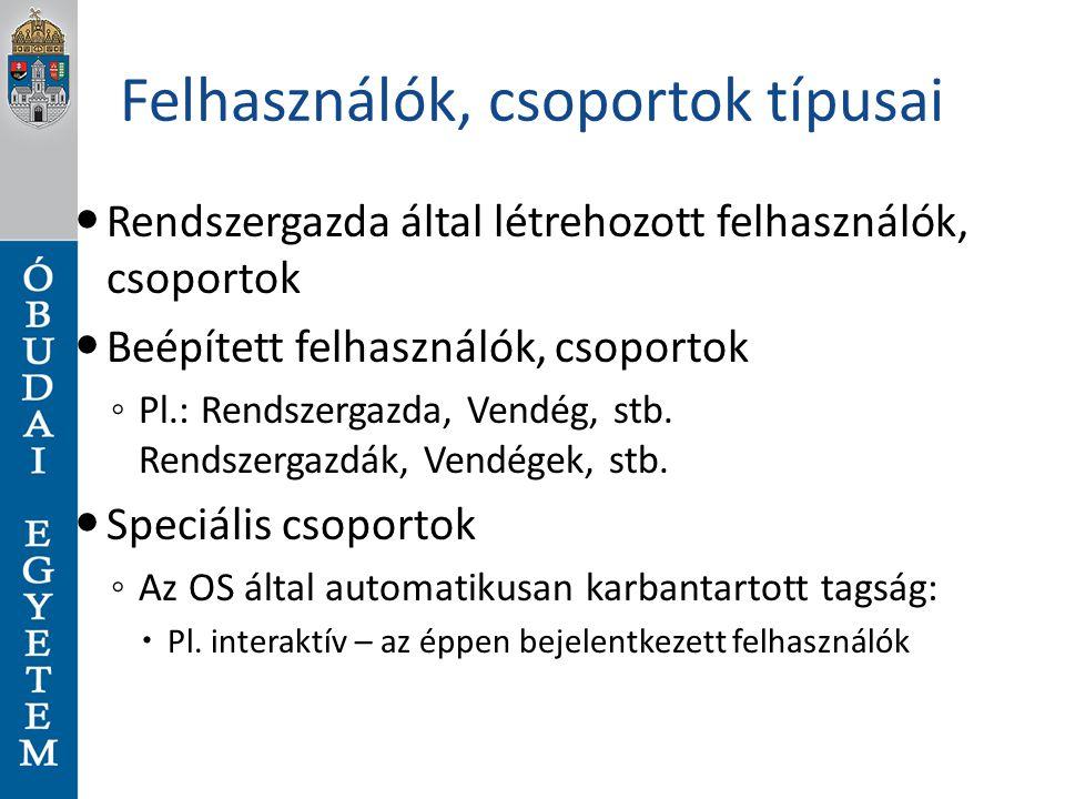 Beépített csoportok (1) Felhasználók – Igen kevés jog Kiemelt felhasználók – Több jog, de pl.
