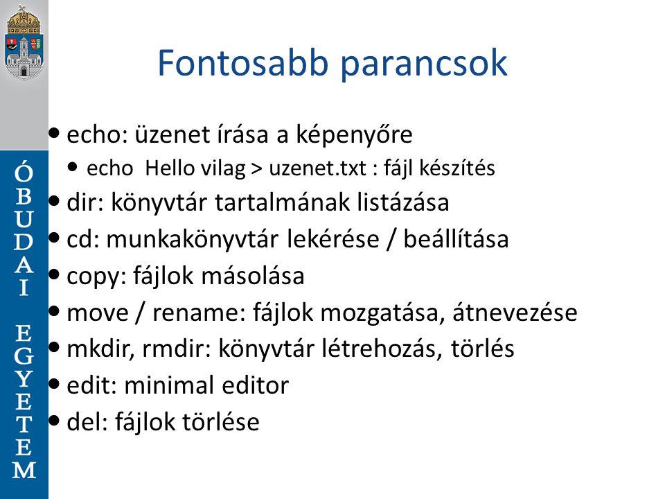 Fontosabb parancsok echo: üzenet írása a képenyőre echo Hello vilag > uzenet.txt : fájl készítés dir: könyvtár tartalmának listázása cd: munkakönyvtár