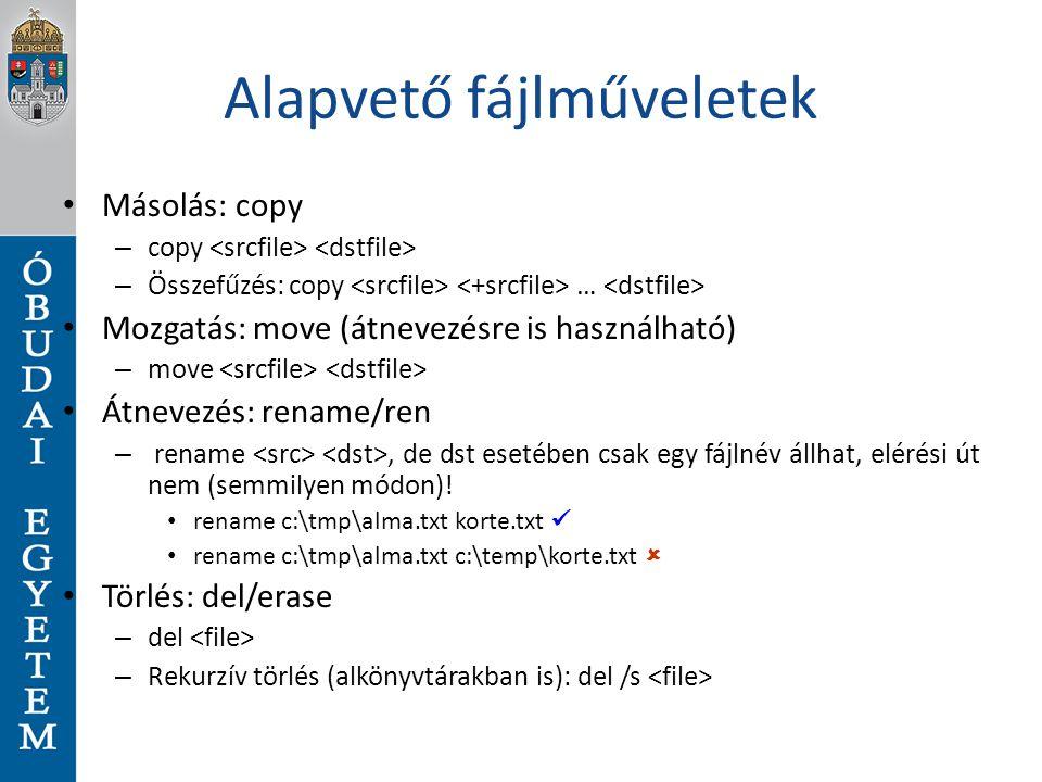Alapvető fájlműveletek Másolás: copy – copy – Összefűzés: copy … Mozgatás: move (átnevezésre is használható) – move Átnevezés: rename/ren – rename, de