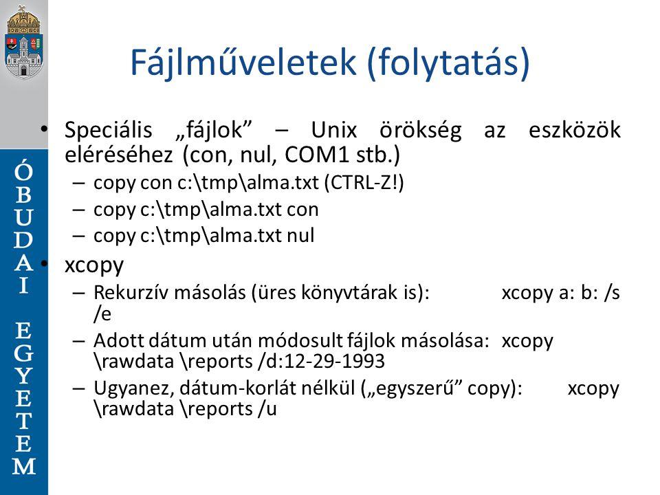 """Fájlműveletek (folytatás) Speciális """"fájlok"""" – Unix örökség az eszközök eléréséhez (con, nul, COM1 stb.) – copy con c:\tmp\alma.txt (CTRL-Z!) – copy c"""