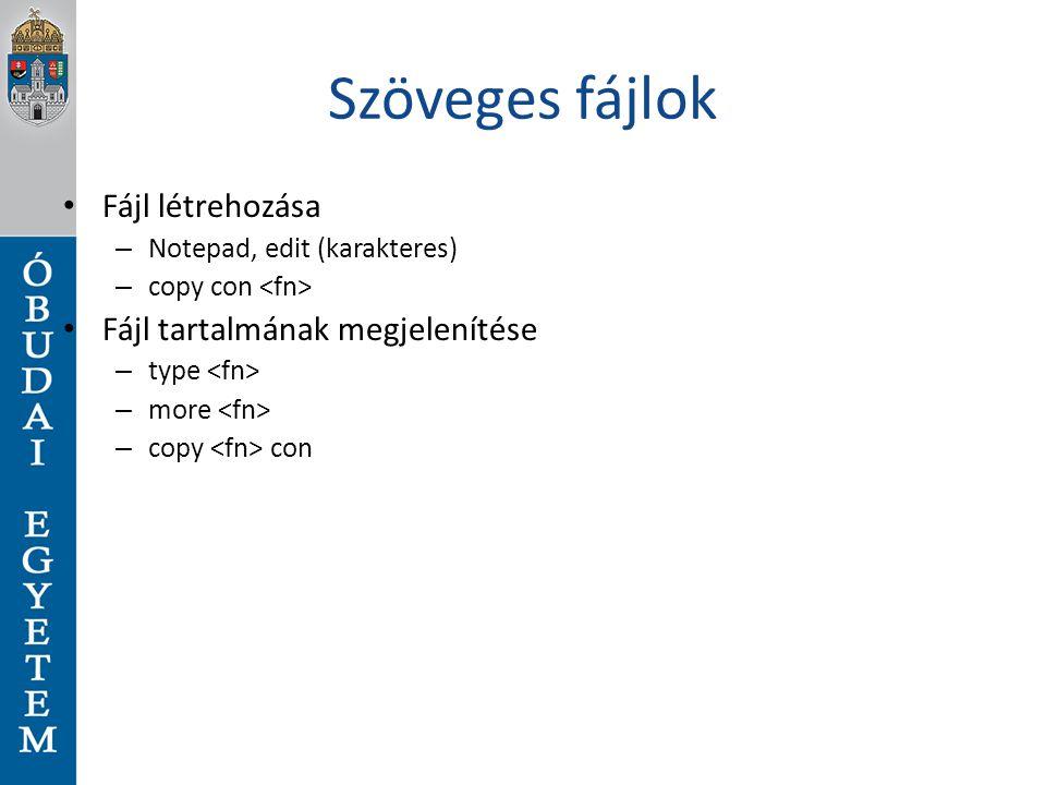 Szöveges fájlok Fájl létrehozása – Notepad, edit (karakteres) – copy con Fájl tartalmának megjelenítése – type – more – copy con