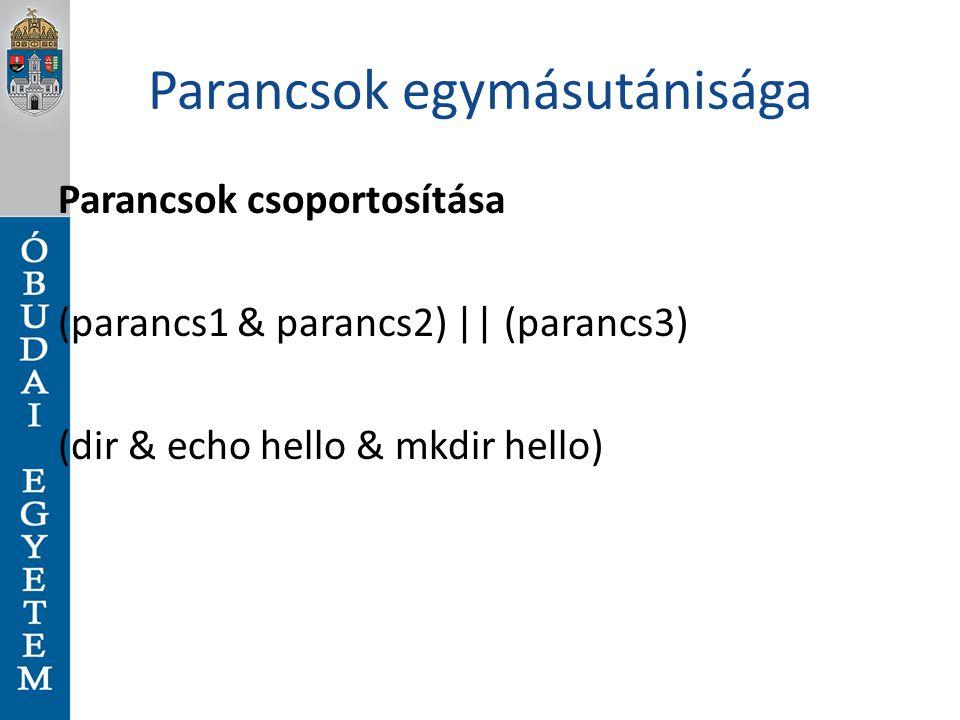Parancsok egymásutánisága Parancsok csoportosítása (parancs1 & parancs2) || (parancs3) (dir & echo hello & mkdir hello)
