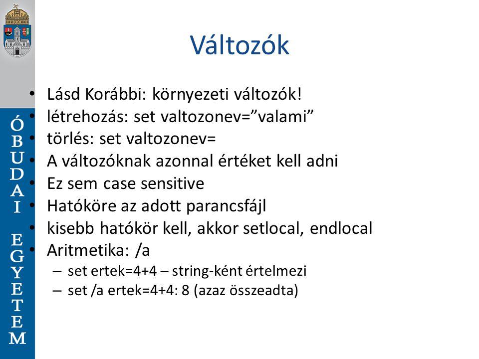"""Változók Lásd Korábbi: környezeti változók! létrehozás: set valtozonev=""""valami"""" törlés: set valtozonev= A változóknak azonnal értéket kell adni Ez sem"""
