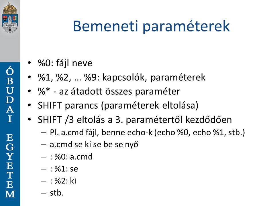 Bemeneti paraméterek %0: fájl neve %1, %2, … %9: kapcsolók, paraméterek %* - az átadott összes paraméter SHIFT parancs (paraméterek eltolása) SHIFT /3