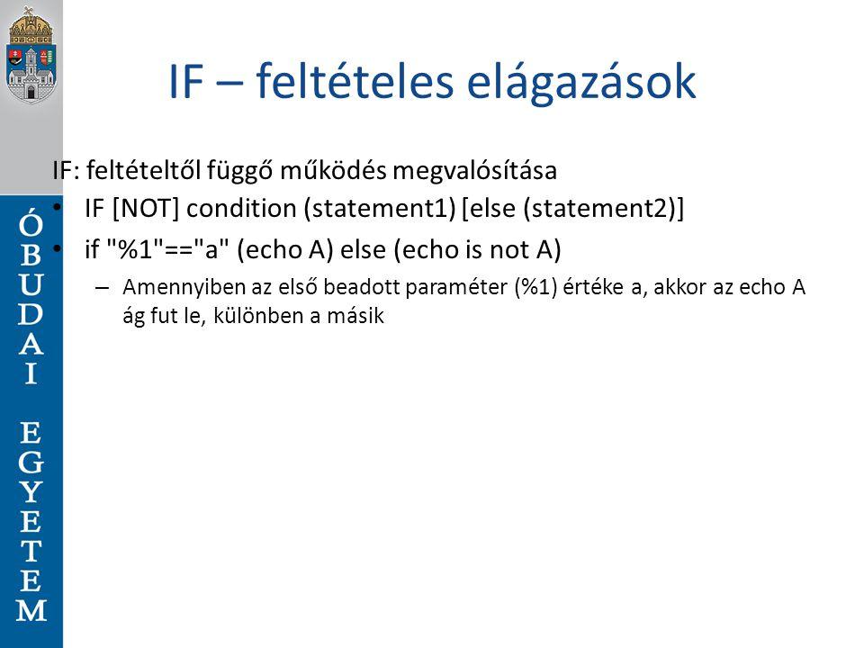 IF – feltételes elágazások IF: feltételtől függő működés megvalósítása IF [NOT] condition (statement1) [else (statement2)] if