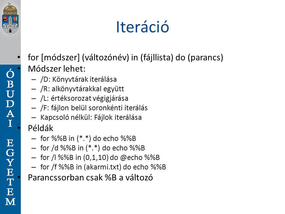 Iteráció for [módszer] (változónév) in (fájllista) do (parancs) Módszer lehet: – /D: Könyvtárak iterálása – /R: alkönyvtárakkal együtt – /L: értéksoro