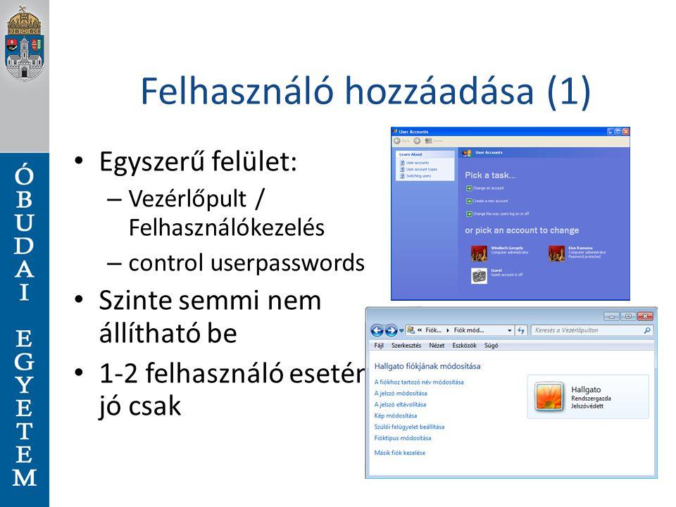 Felhasználó hozzáadása (1) Egyszerű felület: – Vezérlőpult / Felhasználókezelés – control userpasswords Szinte semmi nem állítható be 1-2 felhasználó