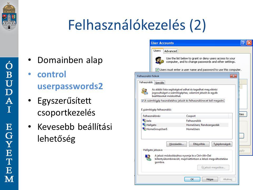 Felhasználókezelés (2) Domainben alap control userpasswords2 Egyszerűsített csoportkezelés Kevesebb beállítási lehetőség