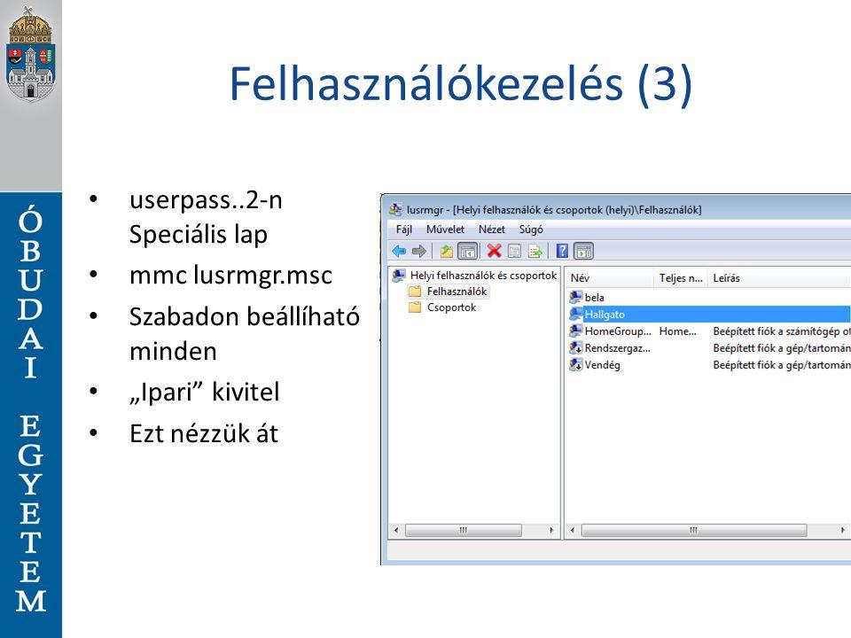 """Felhasználókezelés (3) userpass..2-n Speciális lap mmc lusrmgr.msc Szabadon beállíható minden """"Ipari"""" kivitel Ezt nézzük át"""