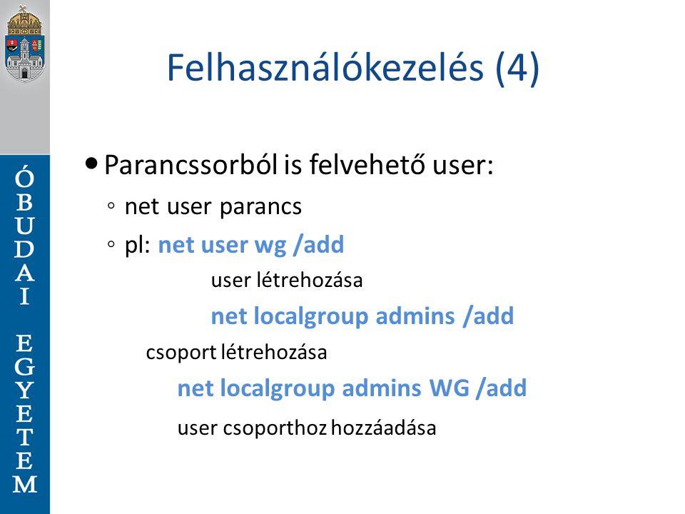 Felhasználókezelés (4) Parancssorból is felvehető user: ◦ net user parancs ◦ pl: net user wg /add user létrehozása net localgroup admins /add csoport