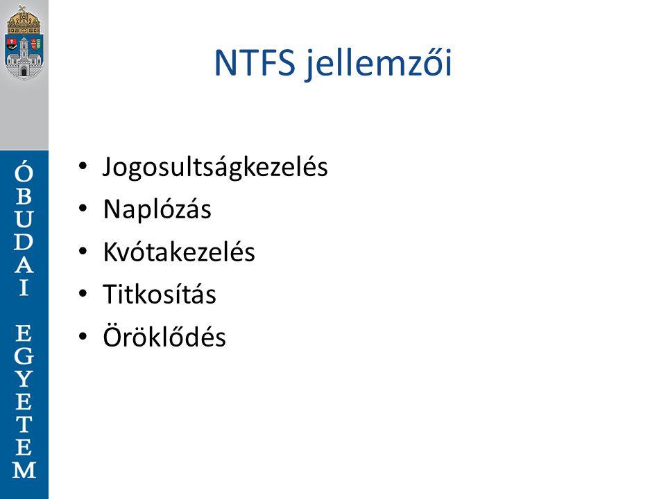 NTFS jellemzői Jogosultságkezelés Naplózás Kvótakezelés Titkosítás Öröklődés