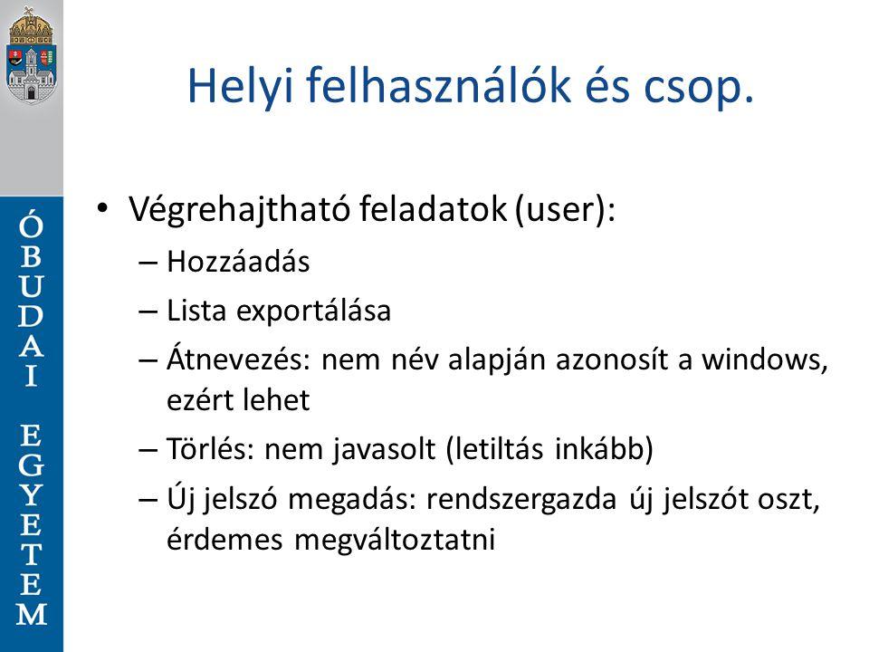 Helyi felhasználók és csop. Végrehajtható feladatok (user): – Hozzáadás – Lista exportálása – Átnevezés: nem név alapján azonosít a windows, ezért leh