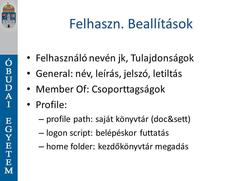 Felhaszn. Beallítások Felhasználó nevén jk, Tulajdonságok General: név, leírás, jelszó, letiltás Member Of: Csoporttagságok Profile: – profile path: s