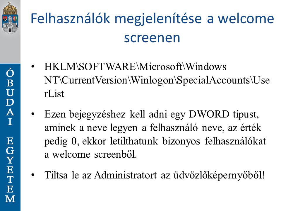 Felhasználók megjelenítése a welcome screenen HKLM\SOFTWARE\Microsoft\Windows NT\CurrentVersion\Winlogon\SpecialAccounts\Use rList Ezen bejegyzéshez k