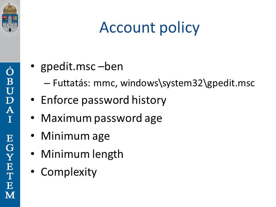 Account policy gpedit.msc –ben – Futtatás: mmc, windows\system32\gpedit.msc Enforce password history Maximum password age Minimum age Minimum length C