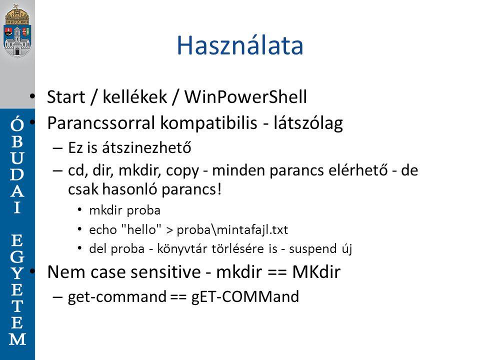 Használata Start / kellékek / WinPowerShell Parancssorral kompatibilis - látszólag – Ez is átszinezhető – cd, dir, mkdir, copy - minden parancs elérhe