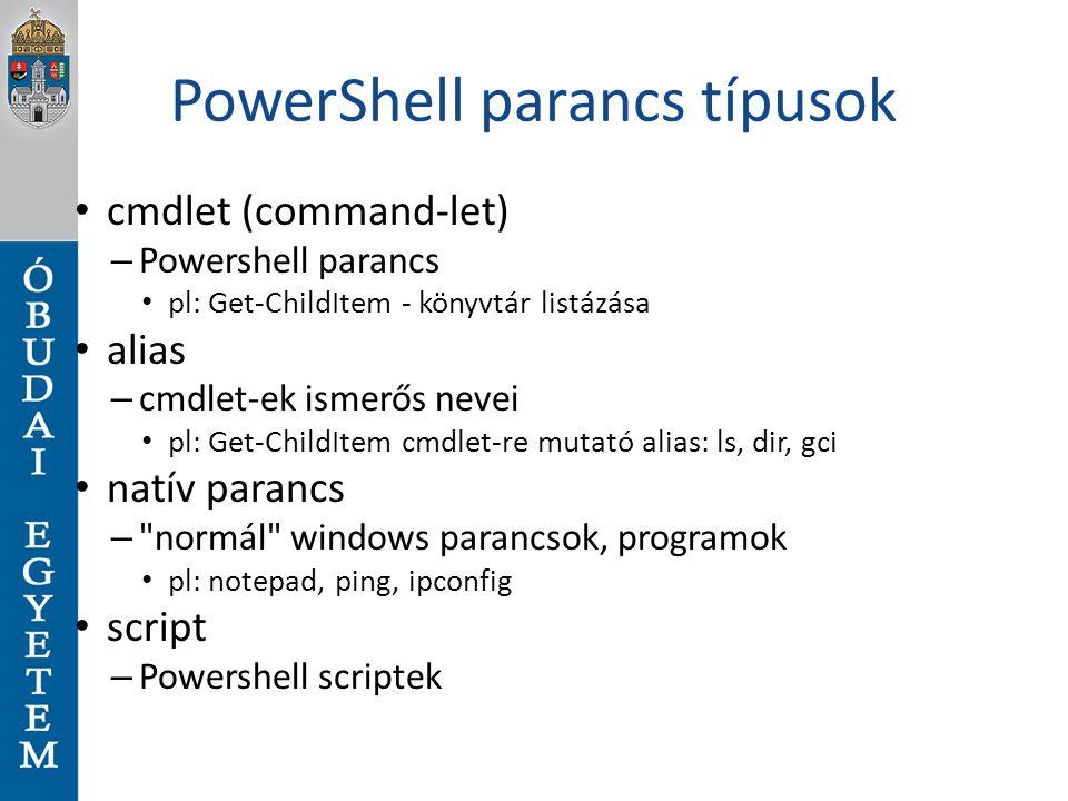 PowerShell parancs típusok cmdlet (command-let) – Powershell parancs pl: Get-ChildItem - könyvtár listázása alias – cmdlet-ek ismerős nevei pl: Get-Ch