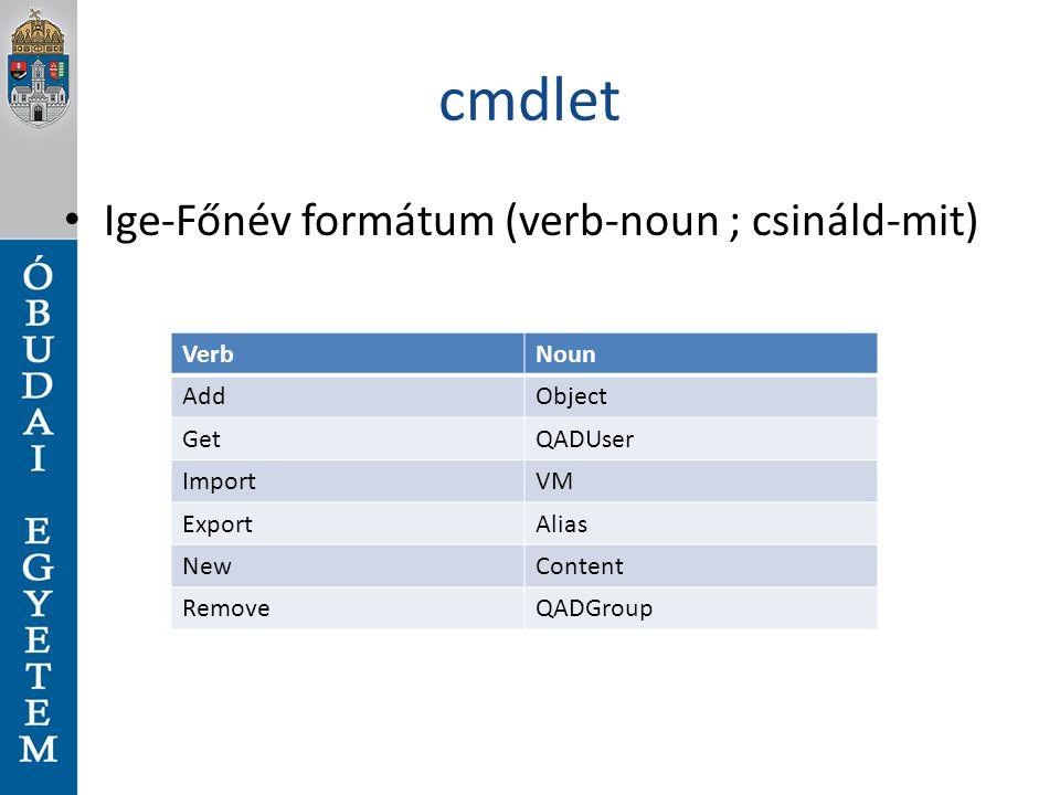cmdlet Ige-Főnév formátum (verb-noun ; csináld-mit) VerbNoun AddObject GetQADUser ImportVM ExportAlias NewContent RemoveQADGroup