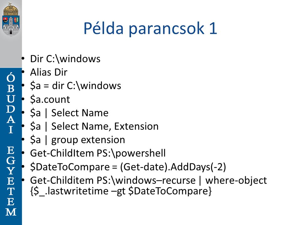 Példa parancsok 1 Dir C:\windows Alias Dir $a = dir C:\windows $a.count $a | Select Name $a | Select Name, Extension $a | group extension Get-ChildIte