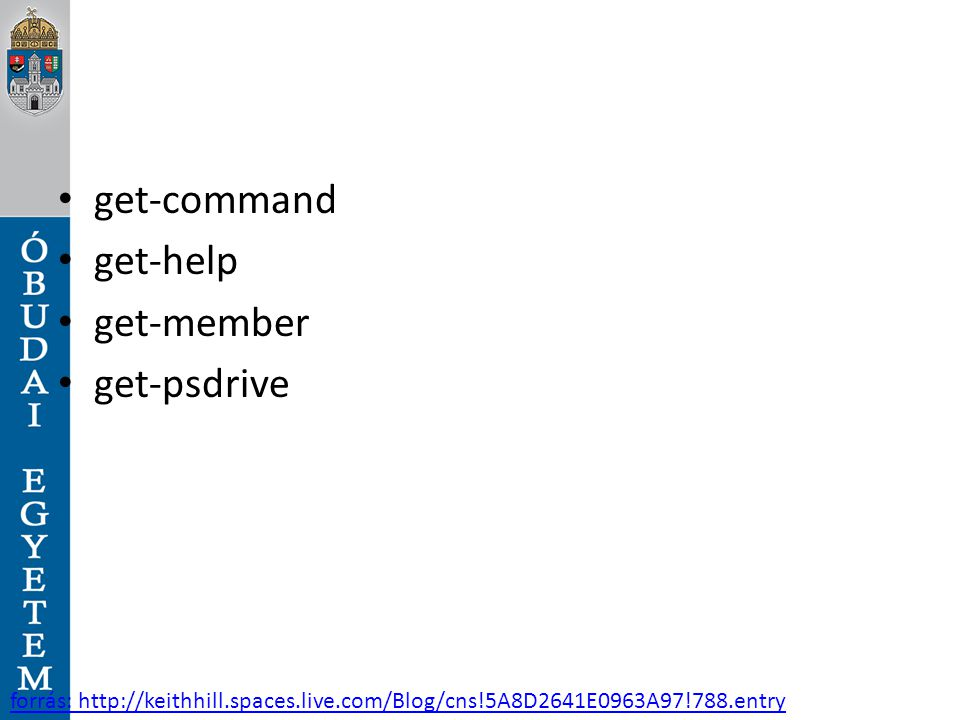 get-command get-help get-member get-psdrive forrás: http://keithhill.spaces.live.com/Blog/cns!5A8D2641E0963A97!788.entry