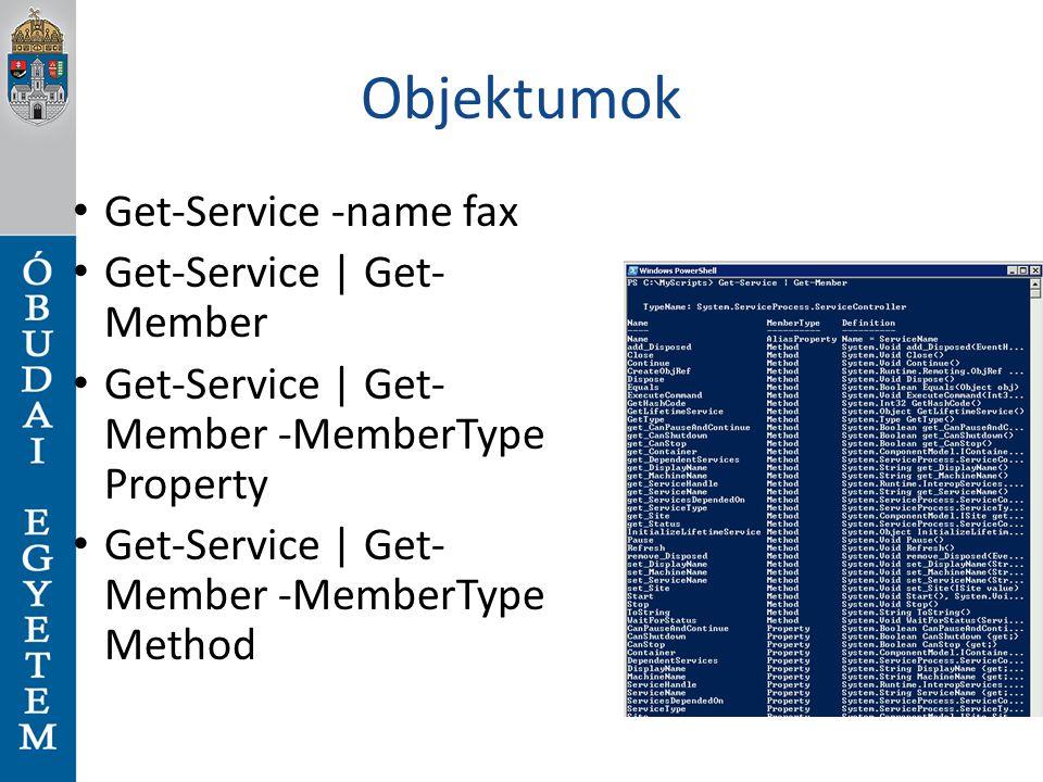 Objektumok Get-Service -name fax Get-Service | Get- Member Get-Service | Get- Member -MemberType Property Get-Service | Get- Member -MemberType Method