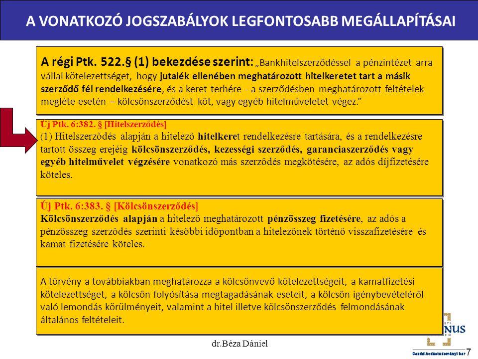 """7 A VONATKOZÓ JOGSZABÁLYOK LEGFONTOSABB MEGÁLLAPÍTÁSAI A régi Ptk. 522.§ (1) bekezdése szerint: """"Bankhitelszerződéssel a pénzintézet arra vállal kötel"""