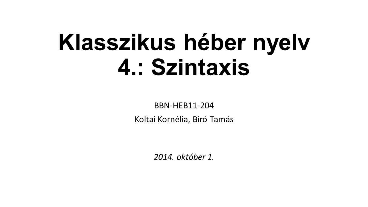 Klasszikus héber nyelv 4.: Szintaxis BBN-HEB11-204 Koltai Kornélia, Biró Tamás 2014. október 1.