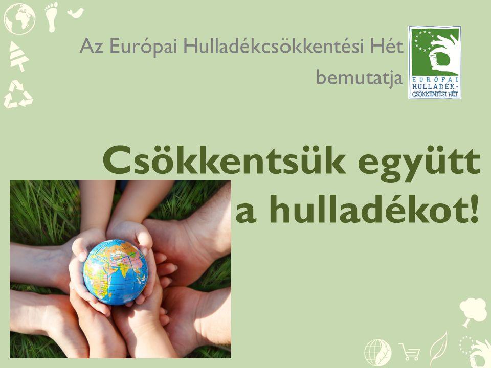 Csökkentsük együtt a hulladékot! Az Európai Hulladékcsökkentési Hét bemutatja